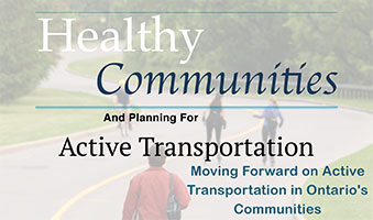Healthy Communities and Planning for Active Transportation: Moving Forward on Active Transportation in Ontario's Communities- A Call to Action